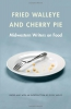 Fried Walleye & Cherry Pie : Midwestern Writers On Food