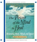 The power of the mind to heal [CD book] : [renewing body, mind and spirit]