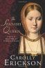 The Spanish Queen : A Novel Of Henry VIII And Catherine Of Aragon