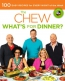 The Chew, What's For Dinner? : 100 Easy Recipes For Every Night Of The Week