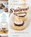 S'mores Cookbook : From S'mores Stuffed French Toast To A S'mores Cheesecake Recipe, Treat Yourself To S'more Of Everything