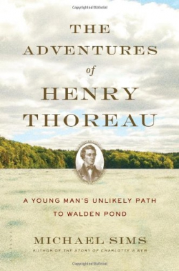 The Adventures Of Henry Thoreau : A Young Man's Unlikely Path To Walden Pond