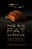 The Big Fat Surprise : Why Meat, Butter, And Cheese Belong In A Healthy Diet
