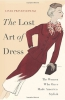 The Lost Art Of Dress : The Women Who Once Made America Stylish