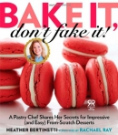 Bake it, don't fake it! : a pastry chef shares her secrets for impressive (and easy) from-scratch desserts