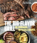 The big-flavor grill : no-marinade, no-hassle recipes for delicious steaks, chicken, ribs, chops, vegetables, shrimp, and fish