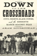 Down To The Crossroads : Civil Rights, Black Power, And The Meredith March Against Fear