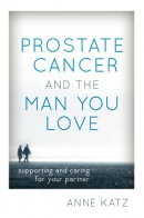 Prostate cancer and the man you love : supporting and caring for your partner