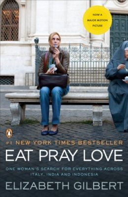 Eat, Pray, Love : One Woman's Search For Everything Across Italy, India And Indonesia