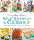 Step-by-step kids' birthday cakes : over 50 fabulous cakes, cupcakes, and cake pops