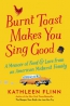 Burnt Toast Makes You Sing Good : A Memoir Of Food And Love From An American Midwest Family