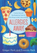 Allergies, away! : creative eats and mouthwatering treats for kids allergic to nuts, dairy, and eggs