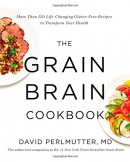 The grain brain cookbook : more than 150 life-changing, gluten-free recipes to transform your health