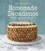 Joy The Baker Homemade Decadence : Irresistibly Sweet, Salty, Gooey, Sticky, Fluffy, Creamy, Crunchy Treats