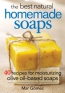 The Best Natural Homemade Soaps : 40 Recipes For Moisturizing Olive Oil-based Soaps
