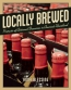 Locally Brewed : Portraits Of Craft Breweries From America's Heartland