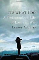 It's what I do : a photographer's life of love and war