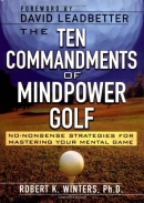 The ten commandments of mindpower golf : no-nonsense strategies for mastering your mental game