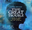 The Great Trouble [CD book] : a mystery of London, the blue death, and a boy called Eel