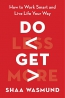 Do Less, Get More : How To Work Smart And Live Life Your Way