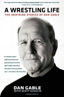 A Wrestling Life : The Inspiring Stories Of Dan Gable
