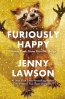 Furiously Happy : [a Funny Book About Horrible Things]