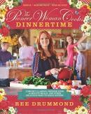 The Pioneer Woman cooks. Dinnertime : comfort classics, freezer food, 16-minute meals, and other delicious ways to solve supper