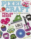 Pixel craft with Perler beads : more than 50 super cool patterns