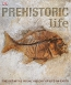 Prehistoric Life : [the Definitive Visual History Of Life On Earth]