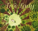 The tree lady : the true story of how one tree-loving woman changed a city forever