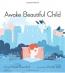 Awake Beautiful Child : An ABC Day In The Life