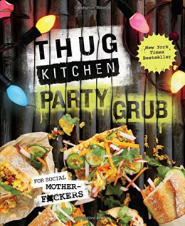 Thug Kitchen : Party Grub.