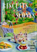 Biscuits and scones : 62 recipes, from breakfast biscuits to homey desserts