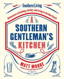 A Southern gentleman's kitchen : adventures in cooking, eating, and living in the new South