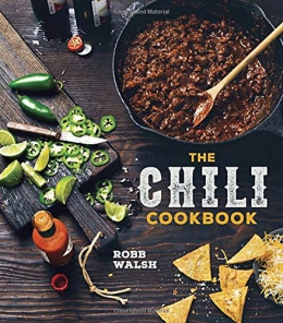 The Chili Cookbook : A History Of The One-pot Classic, With Cook-off-worthy Recipes From Three-bean To Four-alarm, And Con Carne To Vegetarian