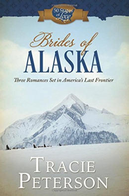 Brides Of Alaska : Three Romances Set In America's Last Frontier