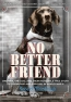 No Better Friend : A Man, A Dog, And Their Incredible True Story Of Friendship And Survival In World War II