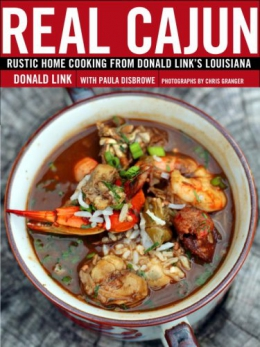 Real Cajun : Rustic Home Cooking From Donald Link's Louisiana