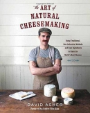 The art of natural cheesemaking : using traditional, non-industrial methods and raw ingredients to make the world's best cheeses
