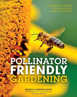 Pollinator Friendly Gardening : Gardening For Bees, Butterflies, And Other Pollinators