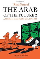 The Arab of the Future 2 : a graphic memoir : a childhood in the Middle East (1984-1985)