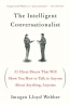 The Intelligent Conversationalist : 31 Cheat Sheets That Will Show You How To Talk To Anyone About Anything, Anytime