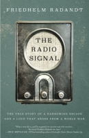The radio signal : the true story of a harrowing escape and a love that arose from a world war