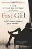 Fast Girl : A Life Spent Running From Madness