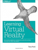Learning Virtual Reality: Developing Immersive Experiences and Applications for Desktop, Web, and M