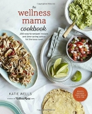 The Wellness Mama cookbook : 200 easy-to-prepare recipes and time-saving advice for the busy cook