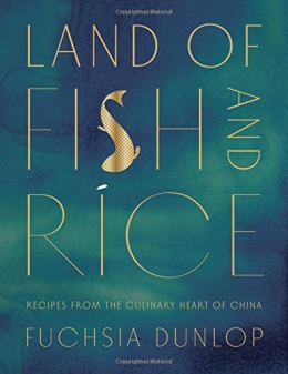 Land Of Fish And Rice : Recipes From The Culinary Heart Of China