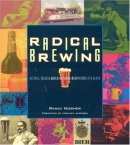 Radical brewing : recipes, tales, and world-altering meditations in a glass