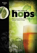 For the love of hops : the practical guide to aroma, bitterness, and the culture of hops
