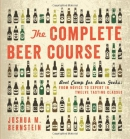 The complete beer course : boot camp for beer geeks, from novice to expert in twelve tasting classes